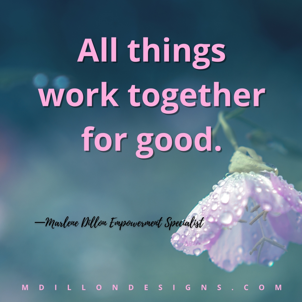 """Image of a purple flower with raindrops on petals, facing downward, stem bent  Text in purple states """"All things work together for good."""" Marlene Dillon Empowerment Specialist, mdillondesigns.com"""