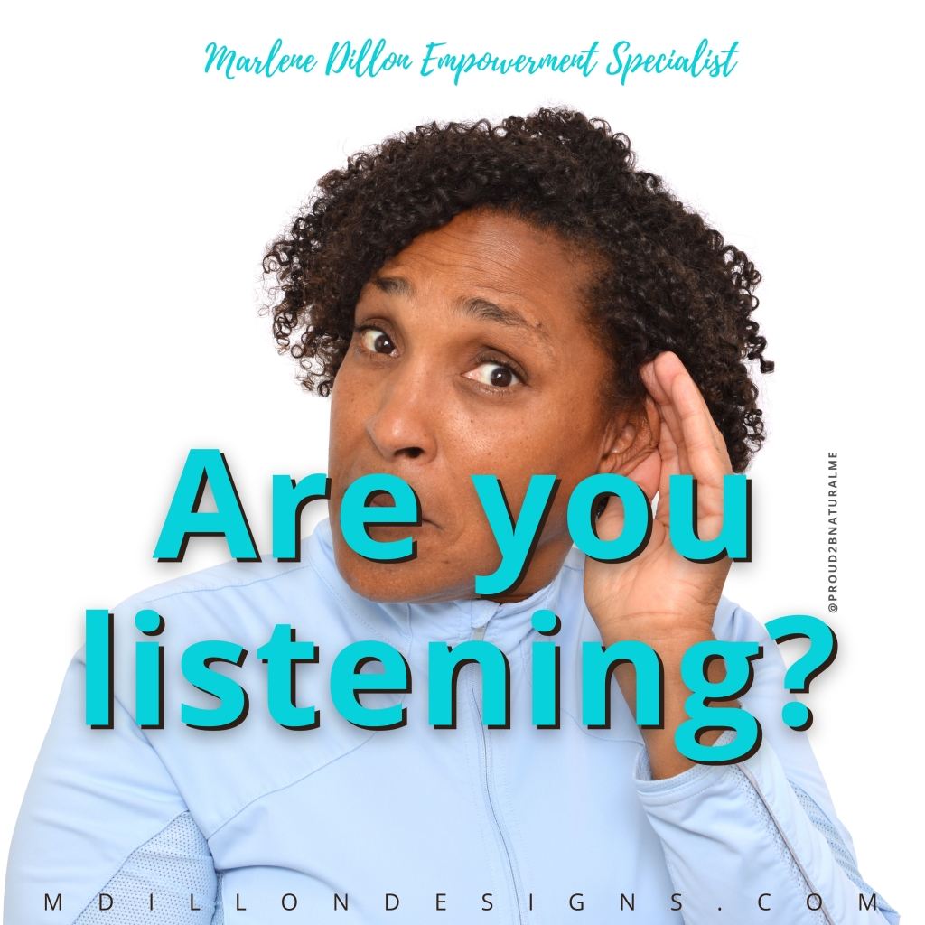 Image of curly-haired woman with hand cupping ear as if listening. Text states: Are you listening? Marlene Dillon Empowerment Specialist mdillondesigns.com