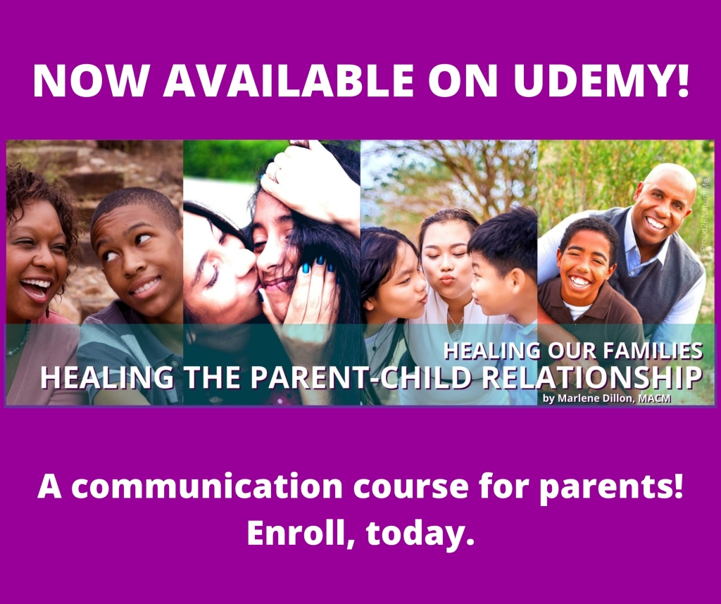 Image shows cropped photos of 4 diverse families-parents and their children, smiling. laughing, and hugging. Text states: Now Available on Udemy! Healing Our Families Healing the Parent-Child Relationship by Marlene Dillon, MACM. A communication course for parents! Enroll, today.