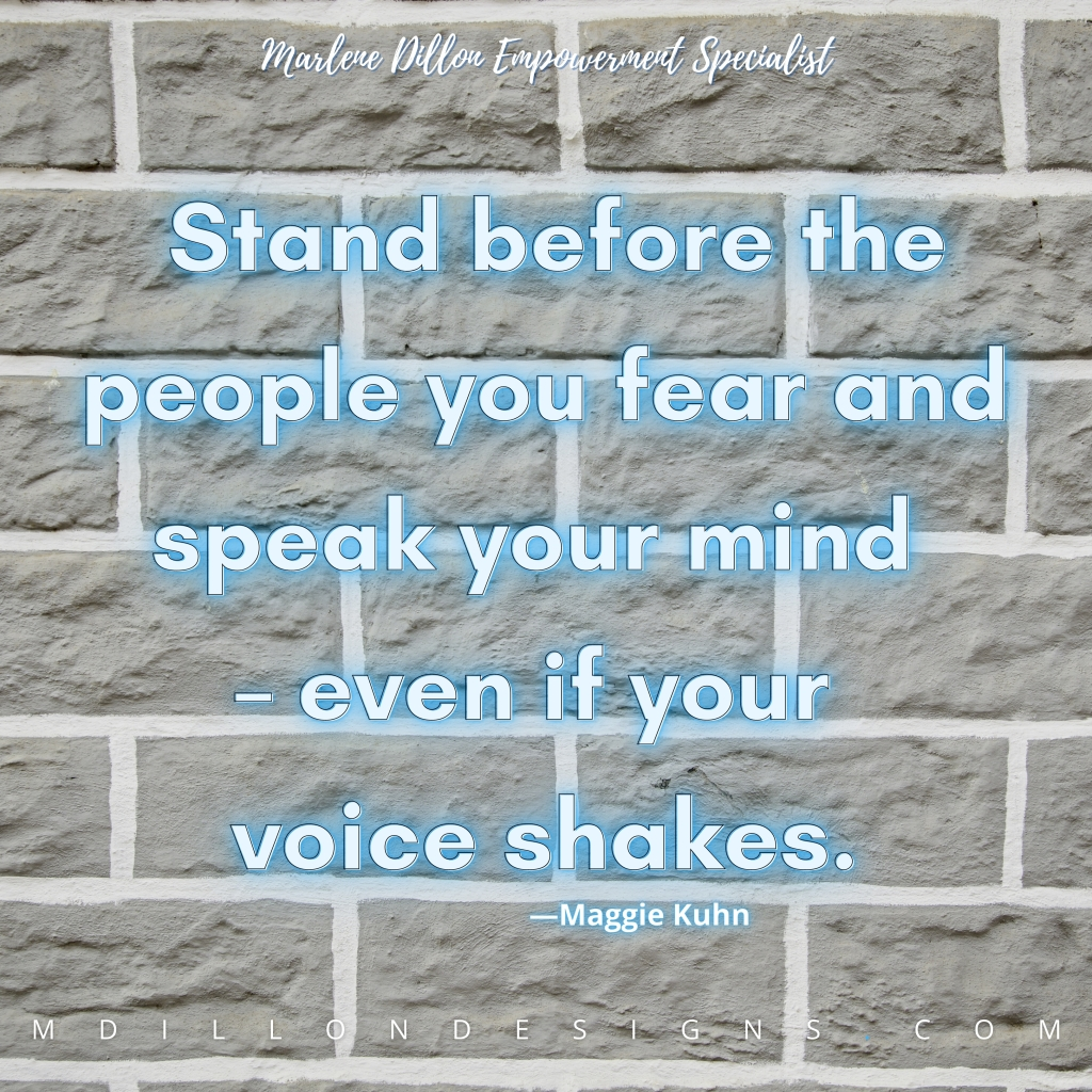 Image of a gray brick wall. White text outlined in light blue states Stand before the people you fear and speak your mind — even if your voice shakes. Maggie Kuhn Marlene Dillon Empowerment Specialist, mdillondesigns.com